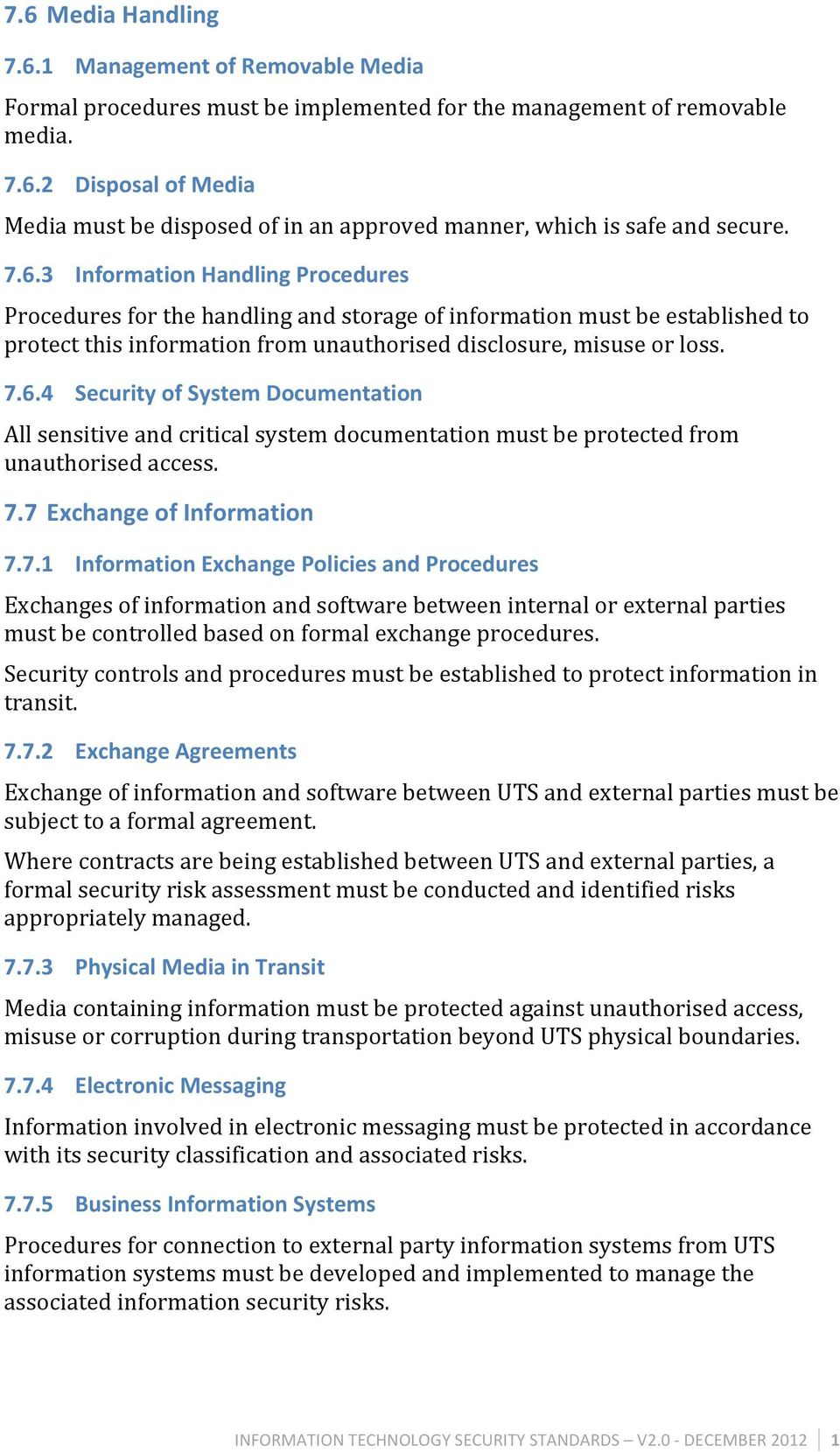 7.7 Exchange of Information 7.7.1 Information Exchange Policies and Procedures Exchanges of information and software between internal or external parties must be controlled based on formal exchange procedures.