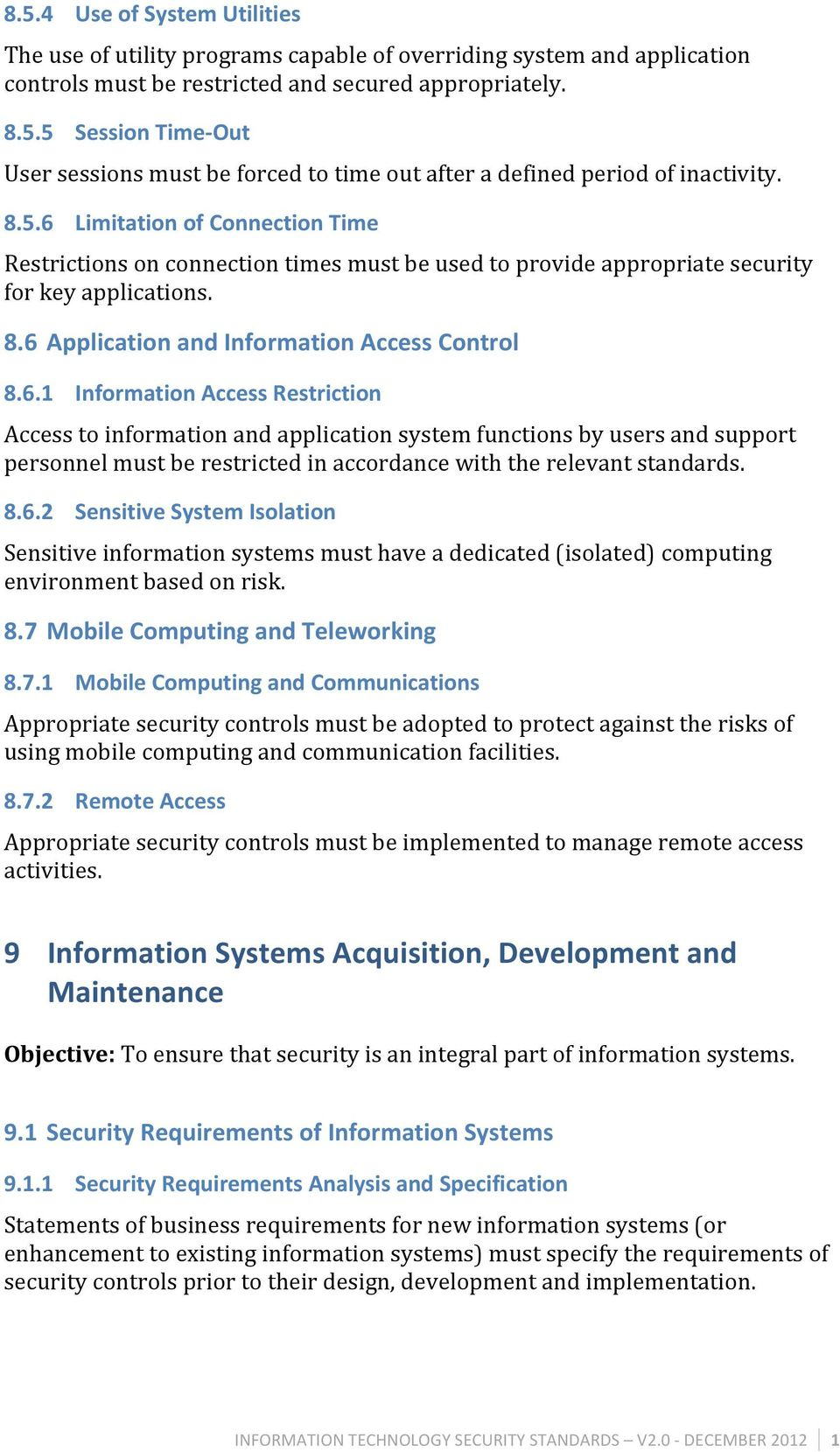 8.6.2 Sensitive System Isolation Sensitive information systems must have a dedicated (isolated) computing environment based on risk. 8.7