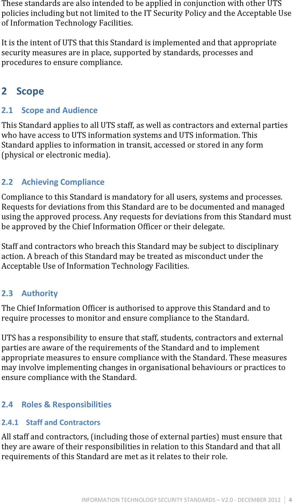 1 Scope and Audience This Standard applies to all UTS staff, as well as contractors and external parties who have access to UTS information systems and UTS information.
