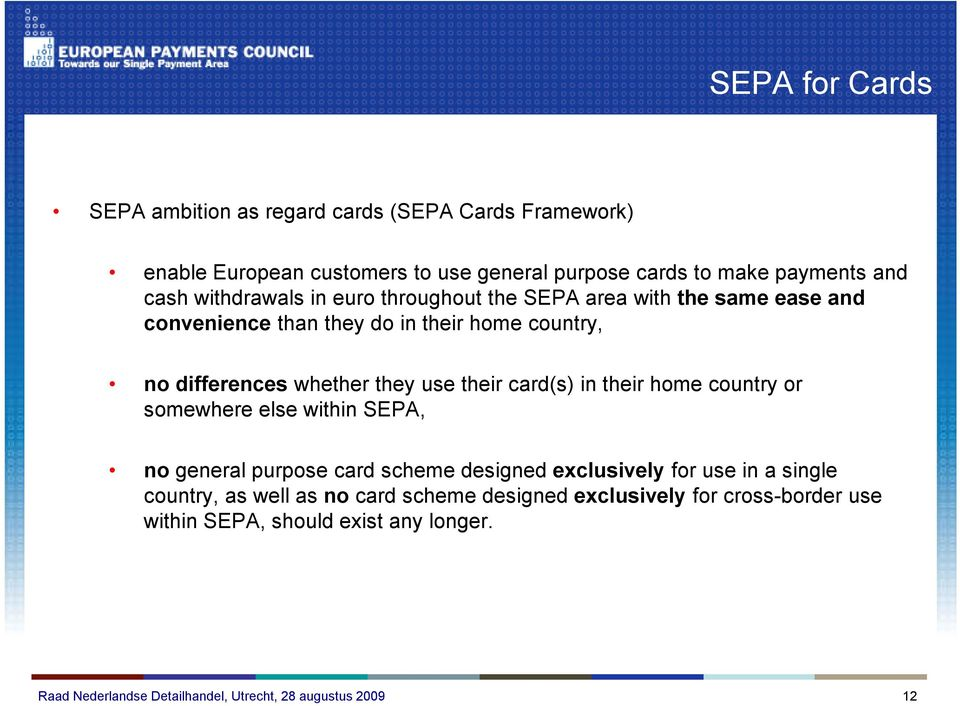 differences whether they use their card(s) in their home country or somewhere else within SEPA, no general purpose card scheme designed