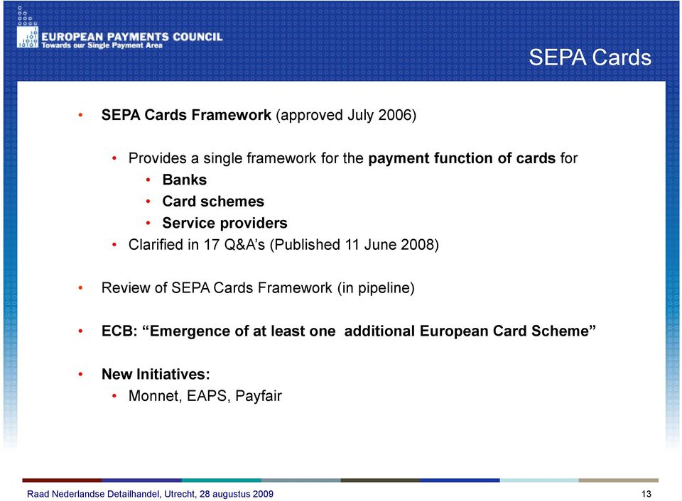 Q&A s (Published 11 June 2008) Review of SEPA Cards Framework (in pipeline) ECB: