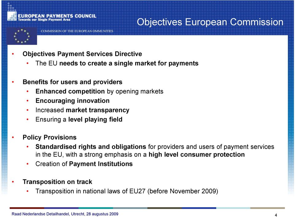 level playing field Policy Provisions Standardised rights and obligations for providers and users of payment services in the EU, with a strong