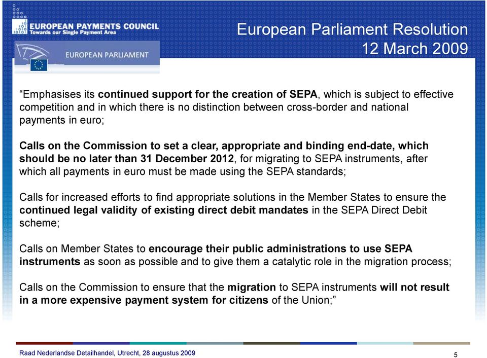 instruments, after which all payments in euro must be made using the SEPA standards; Calls for increased efforts to find appropriate solutions in the Member States to ensure the continued legal