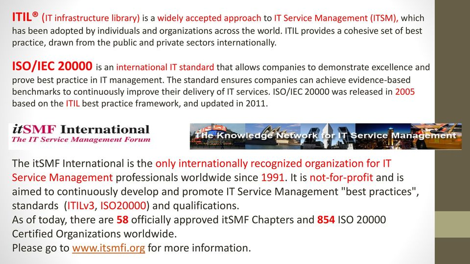 ISO/IEC 20000 is an international IT standard that allows companies to demonstrate excellence and prove best practice in IT management.