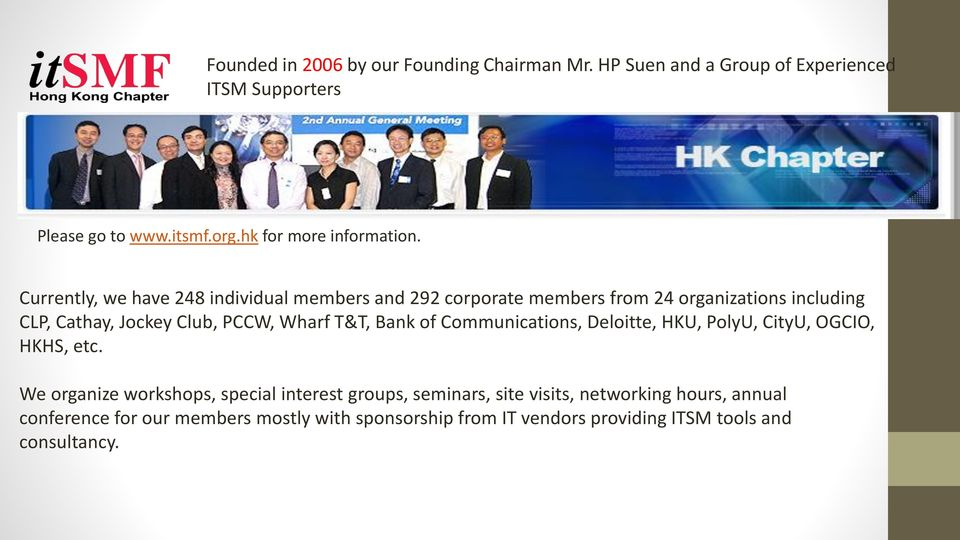 Currently, we have 248 individual members and 292 corporate members from 24 organizations including CLP, Cathay, Jockey Club, PCCW, Wharf