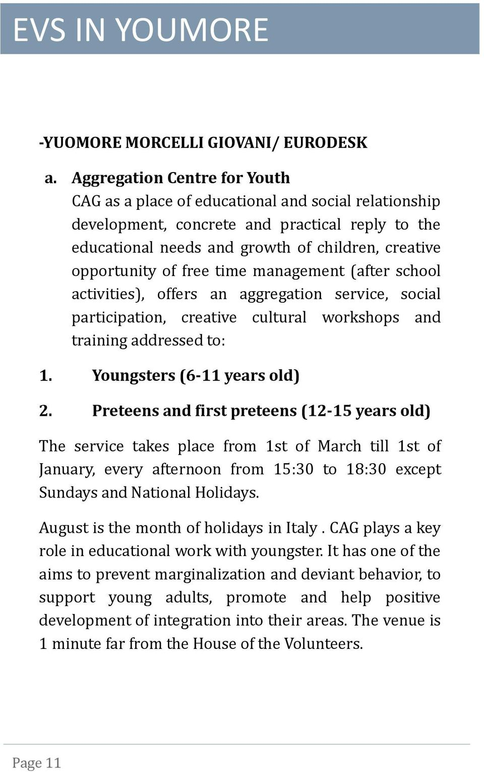 free time management (after school activities), offers an aggregation service, social participation, creative cultural workshops and training addressed to: 1. Youngsters (6-11 years old) 2.