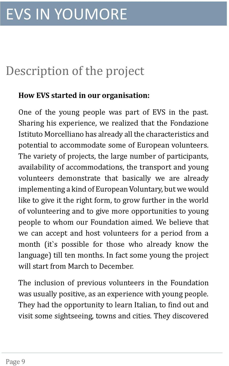 The variety of projects, the large number of participants, availability of accommodations, the transport and young volunteers demonstrate that basically we are already implementing a kind of European