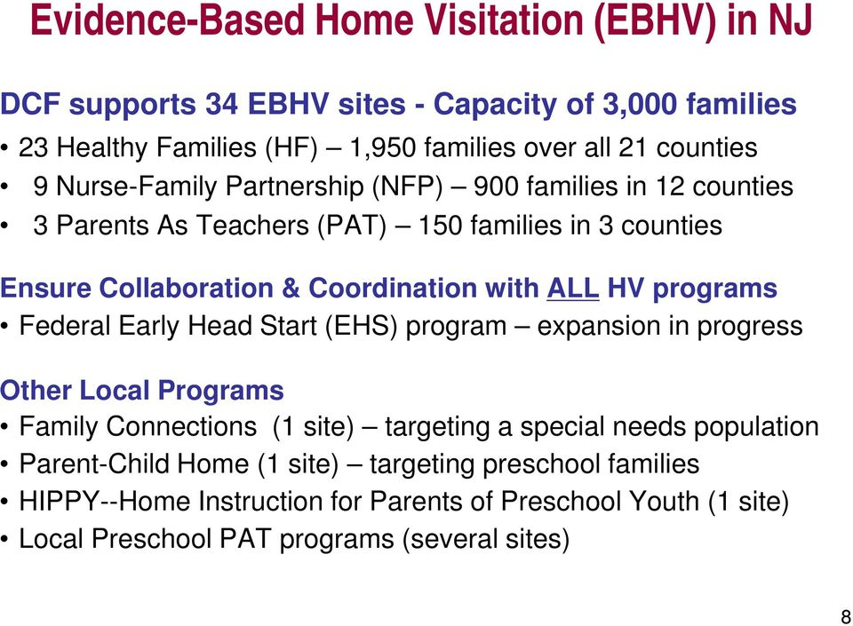 HV programs Federal Early Head Start (EHS) program expansion in progress Other Local Programs Family Connections (1 site) targeting a special needs population