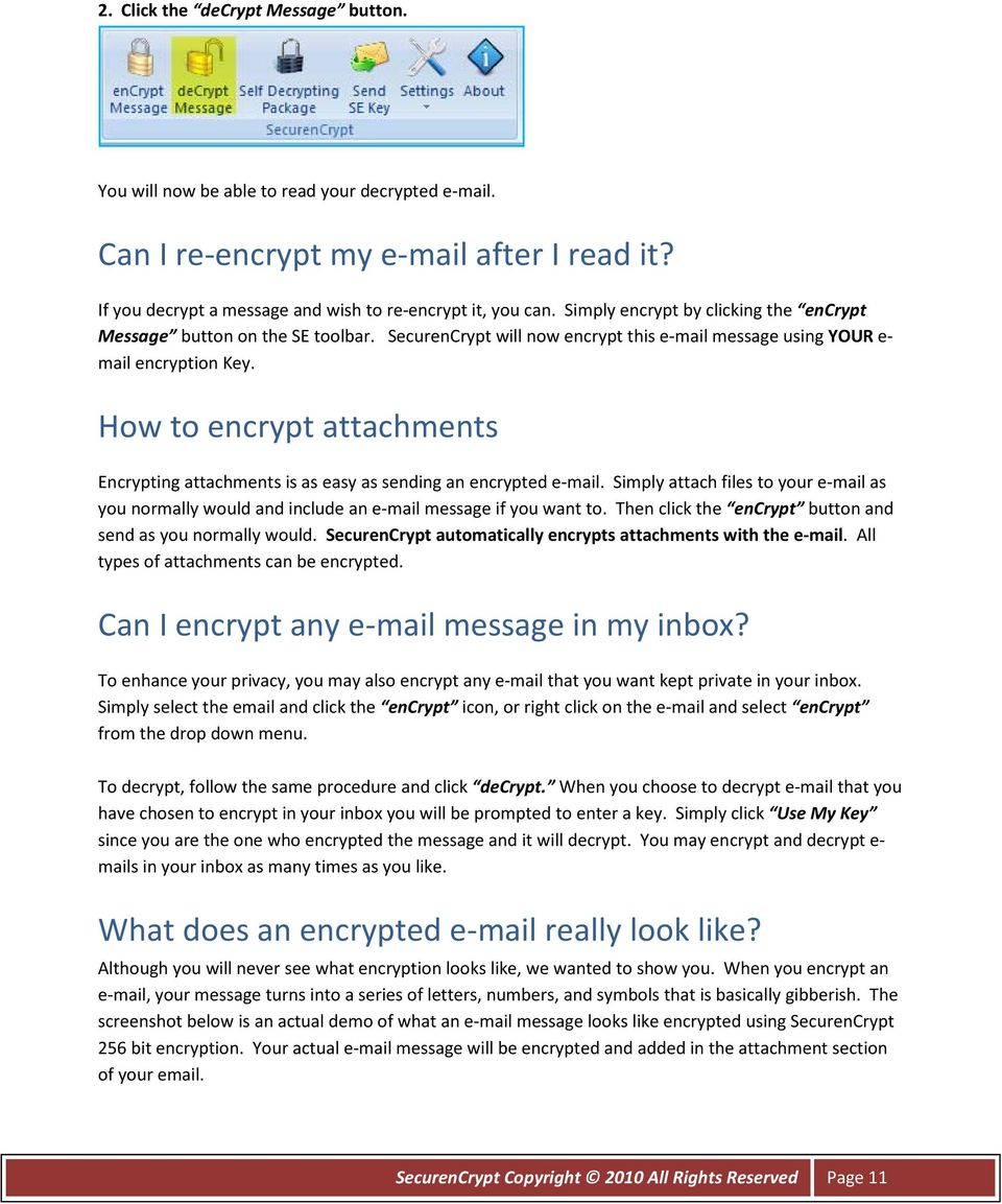 How to encrypt attachments Encrypting attachments is as easy as sending an encrypted e-mail. Simply attach files to your e-mail as you normally would and include an e-mail message if you want to.