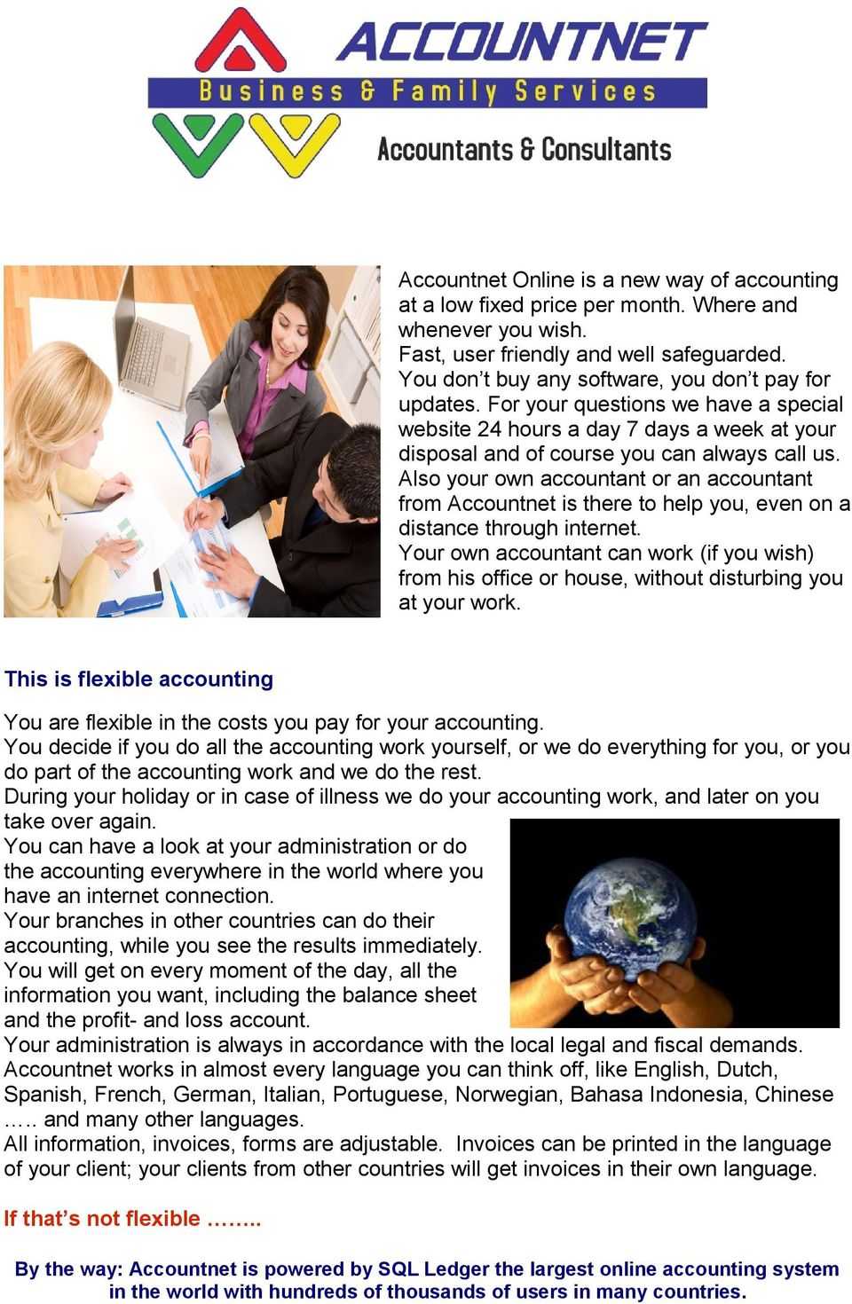 Also your own accountant or an accountant from Accountnet is there to help you, even on a distance through internet.