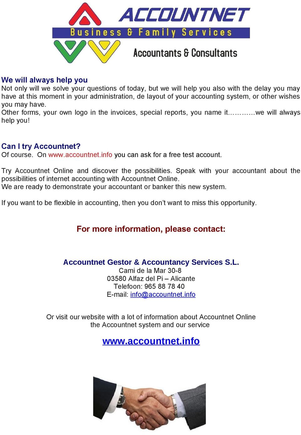 info you can ask for a free test account. Try Accountnet Online and discover the possibilities. Speak with your accountant about the possibilities of internet accounting with Accountnet Online.