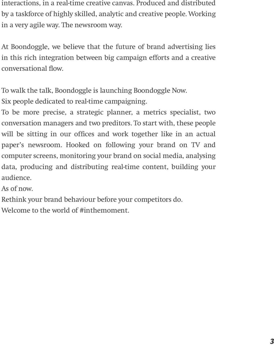 To walk the talk, Boondoggle is launching Boondoggle Now. Six people dedicated to real-time campaigning.