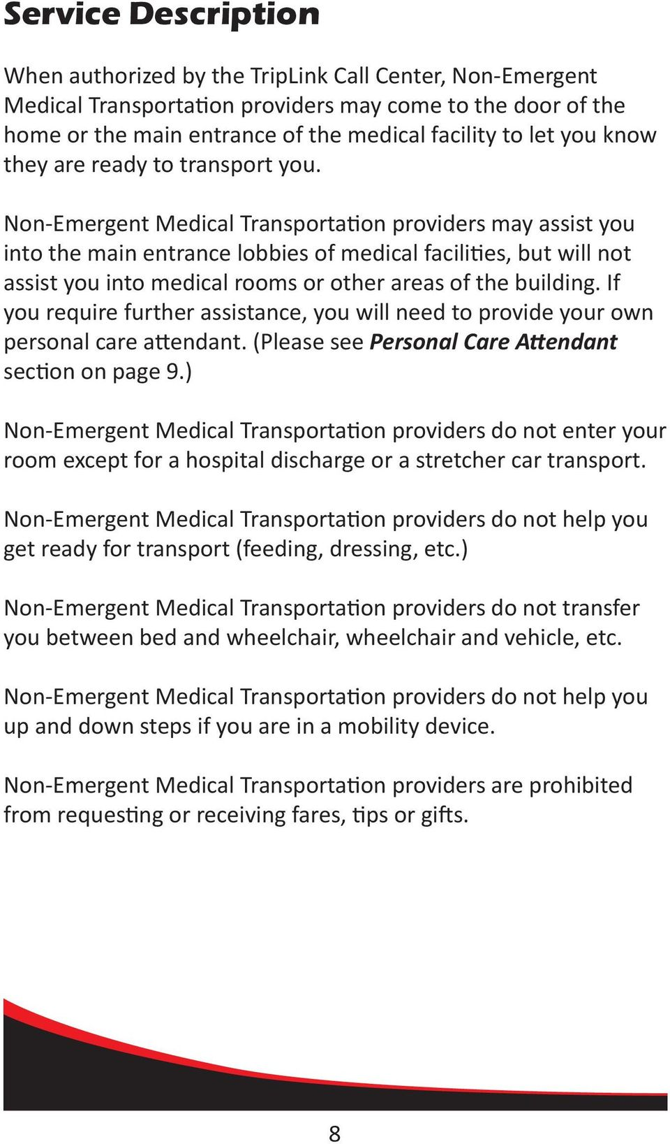 Non-Emergent Medical Transportation providers may assist you into the main entrance lobbies of medical facilities, but will not assist you into medical rooms or other areas of the building.