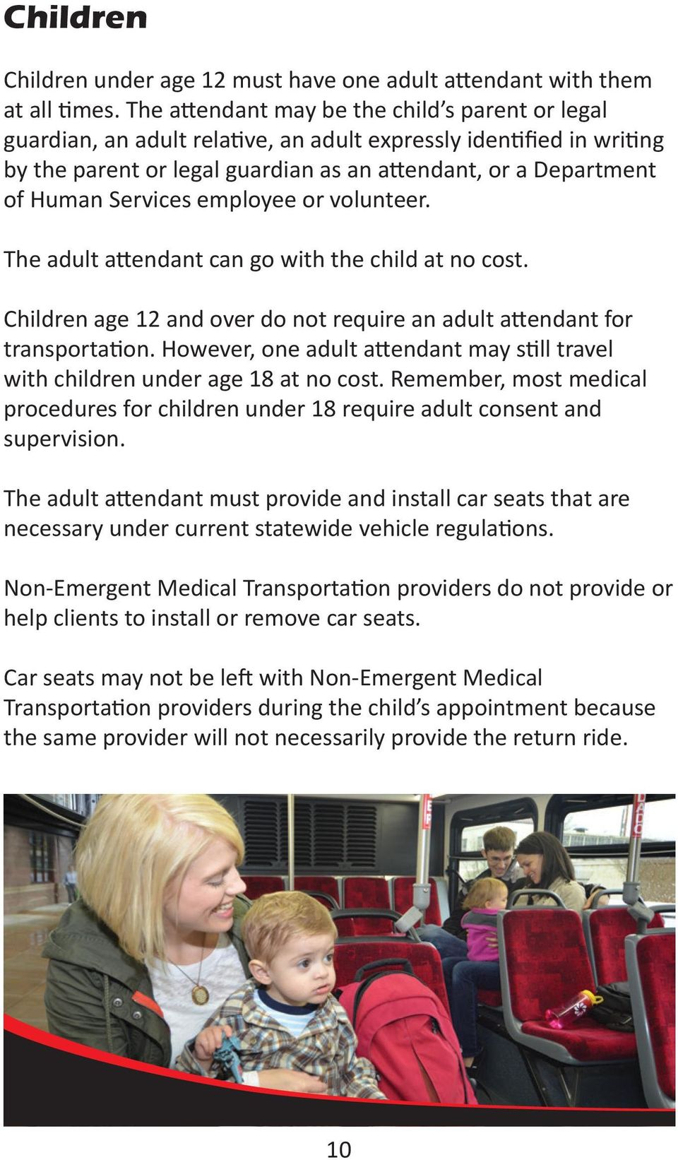 Services employee or volunteer. The adult attendant can go with the child at no cost. Children age 12 and over do not require an adult attendant for transportation.