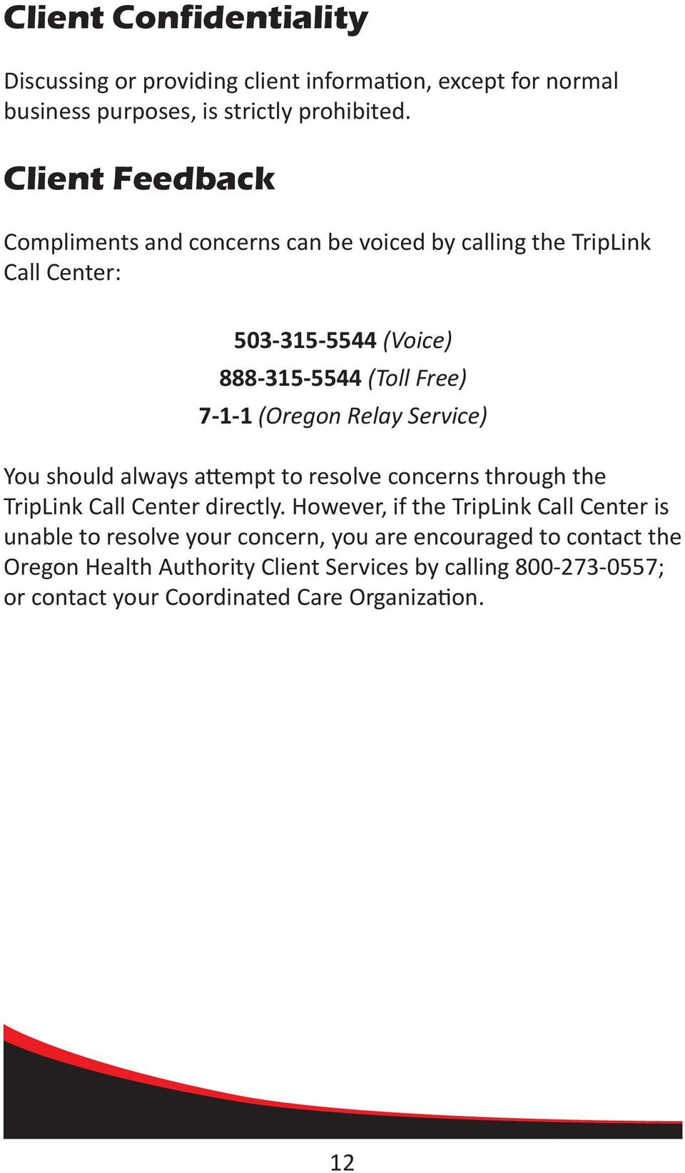 (Oregon Relay Service) You should always attempt to resolve concerns through the TripLink Call Center directly.