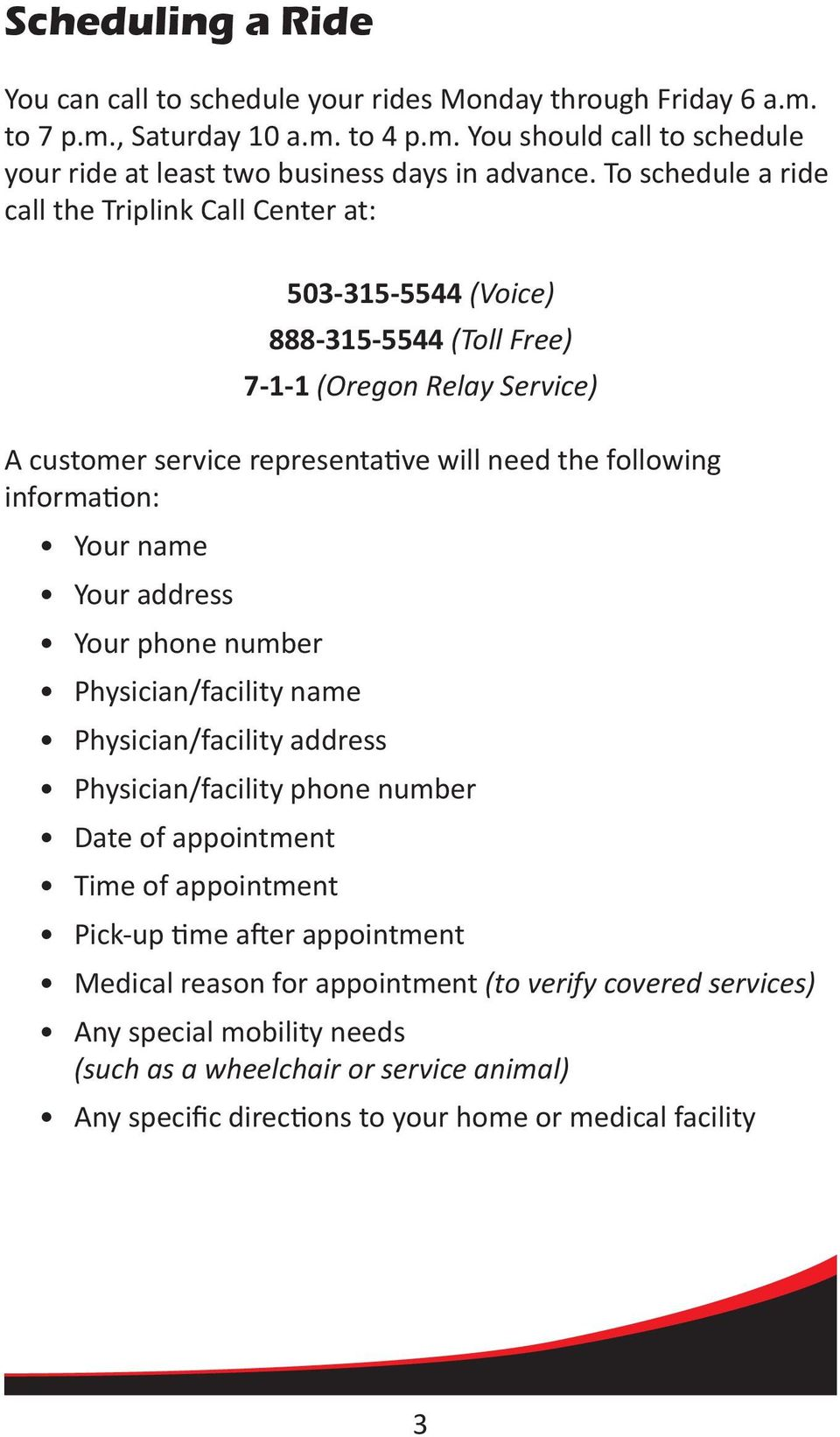 information: Your name Your address Your phone number Physician/facility name Physician/facility address Physician/facility phone number Date of appointment Time of appointment Pick-up time
