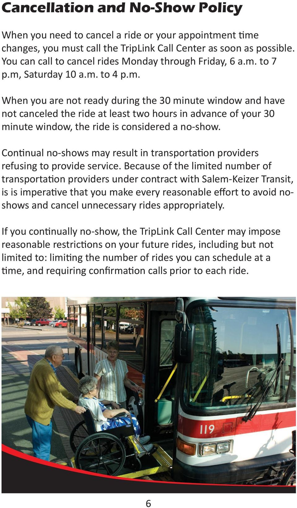to 7 p.m, Saturday 10 a.m. to 4 p.m. When you are not ready during the 30 minute window and have not canceled the ride at least two hours in advance of your 30 minute window, the ride is considered a no-show.