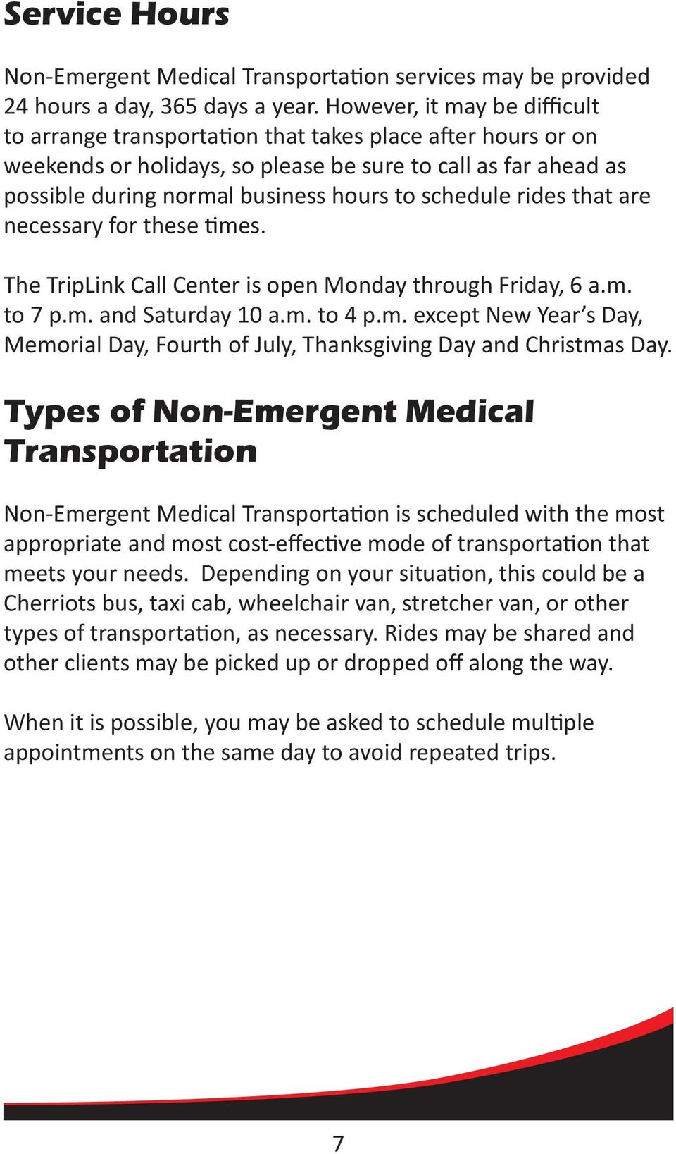 schedule rides that are necessary for these times. The TripLink Call Center is open Monday through Friday, 6 a.m. to 7 p.m. and Saturday 10 a.m. to 4 p.m. except New Year s Day, Memorial Day, Fourth of July, Thanksgiving Day and Christmas Day.