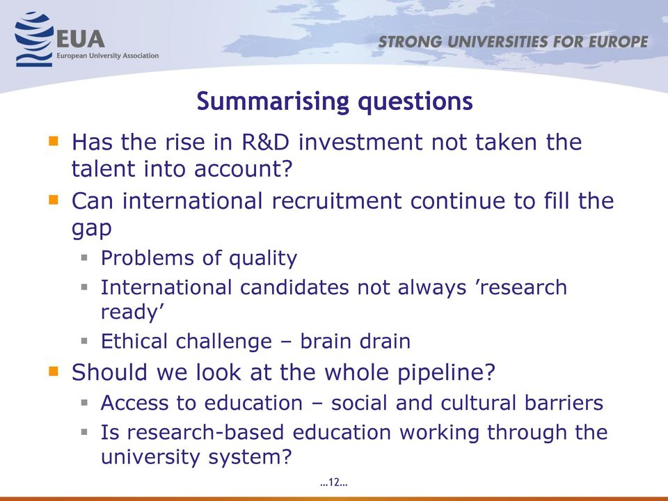 not always research ready Ethical challenge brain drain Should we look at the whole pipeline?