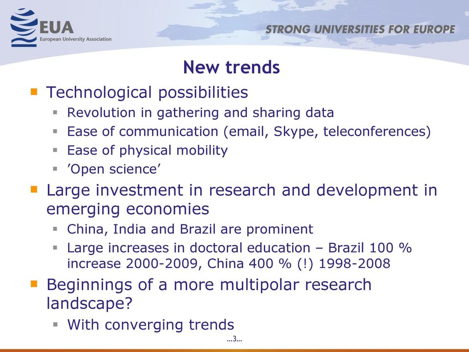 emerging economies China, India and Brazil are prominent Large increases in doctoral education Brazil 100 %