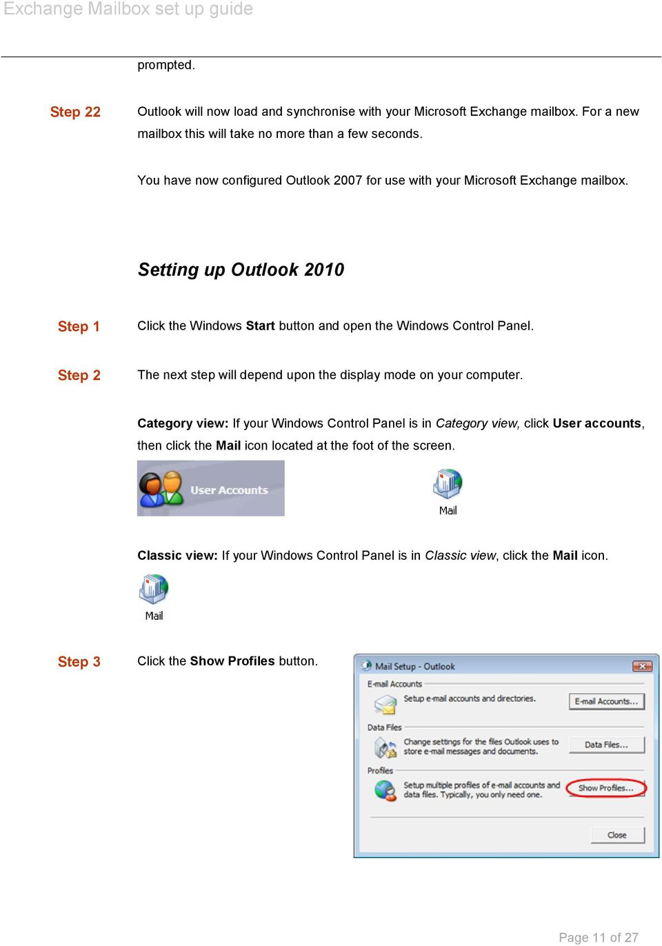 Setting up Outlook 2010 Step 1 Click the Windows Start button and open the Windows Control Panel. Step 2 The next step will depend upon the display mode on your computer.