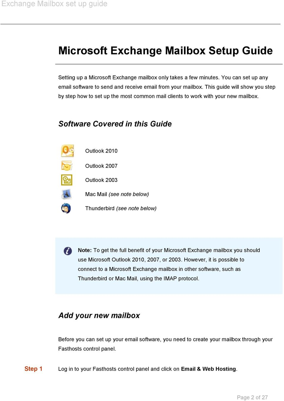 Software Covered in this Guide Outlook 2010 Outlook 2007 Outlook 2003 Mac Mail (see note below) Thunderbird (see note below) Note: To get the full benefit of your Microsoft Exchange mailbox you