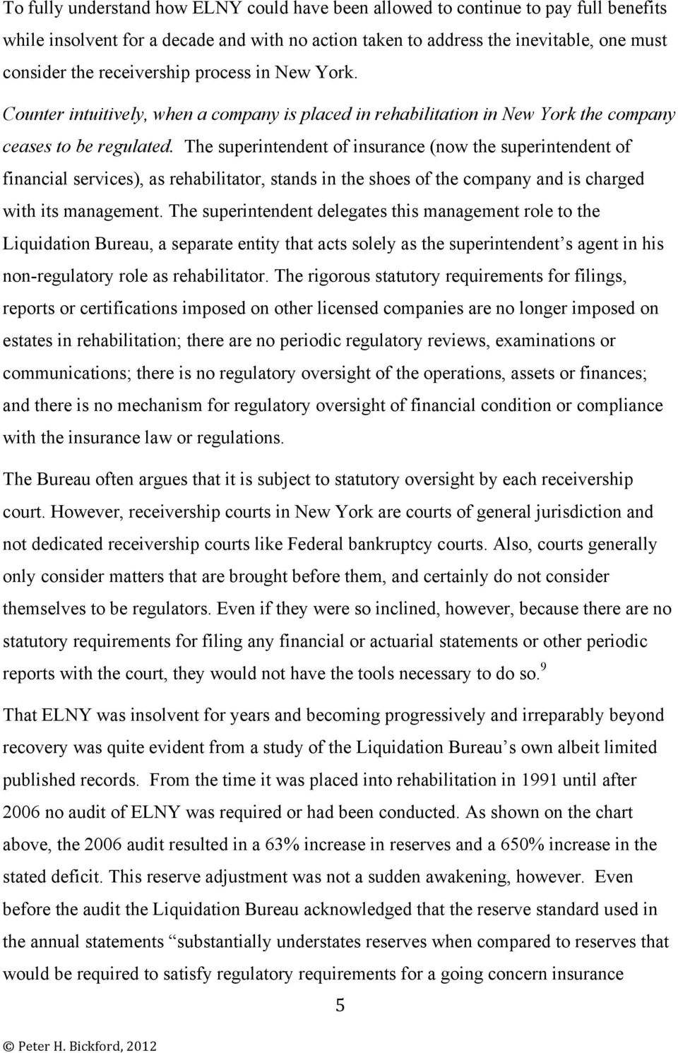 The superintendent of insurance (now the superintendent of financial services), as rehabilitator, stands in the shoes of the company and is charged with its management.