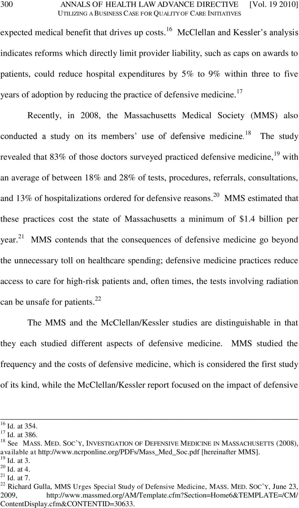 years of adoption by reducing the practice of defensive medicine. 17 Recently, in 2008, the Massachusetts Medical Society (MMS) also conducted a study on its members use of defensive medicine.