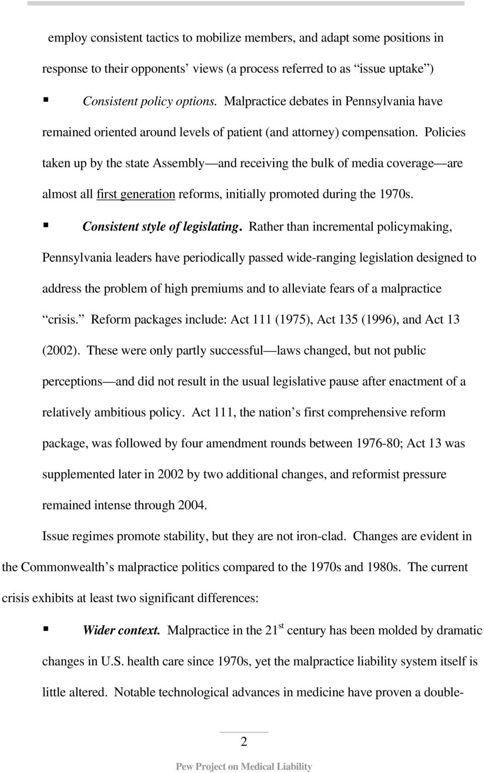 Policies taken up by the state Assembly and receiving the bulk of media coverage are almost all first generation reforms, initially promoted during the 1970s. Consistent style of legislating.