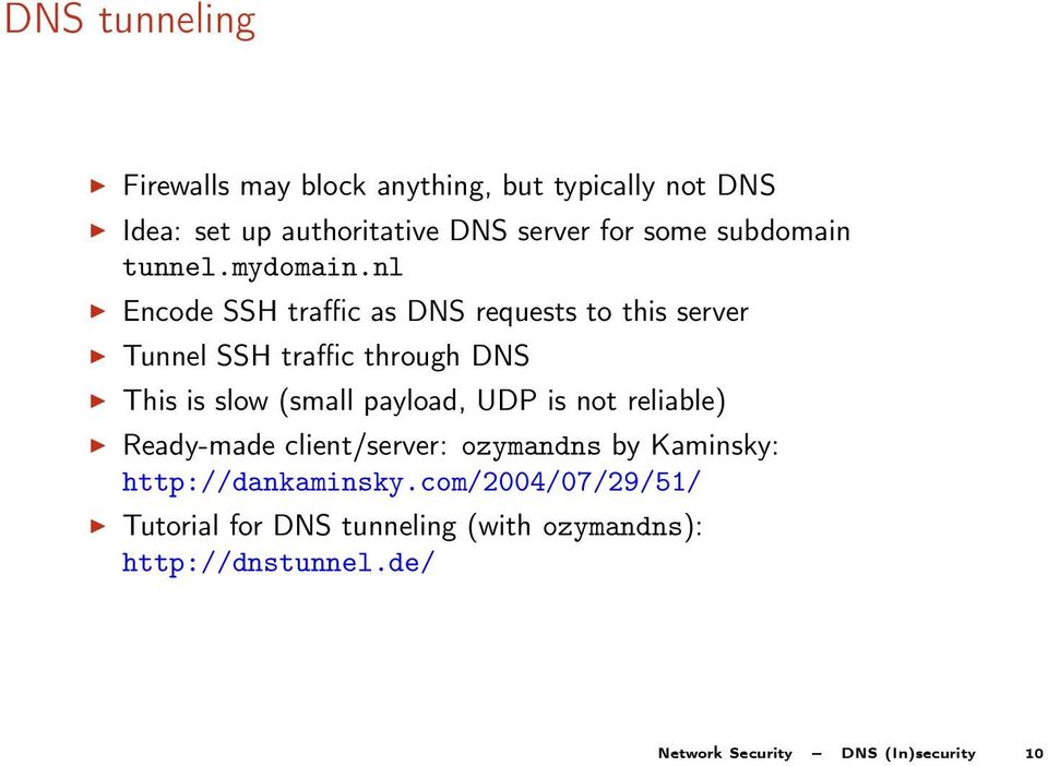 nl Encode SSH traffic as DNS requests to this server Tunnel SSH traffic through DNS This is slow (small payload,