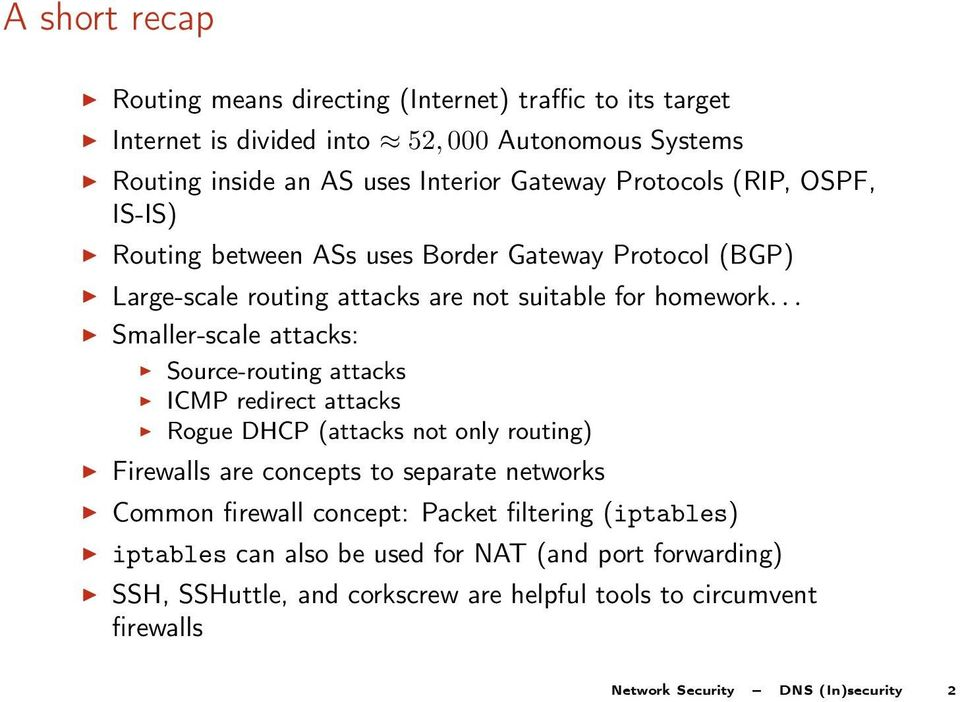 .. Smaller-scale attacks: Source-routing attacks ICMP redirect attacks Rogue DHCP (attacks not only routing) Firewalls are concepts to separate networks Common firewall
