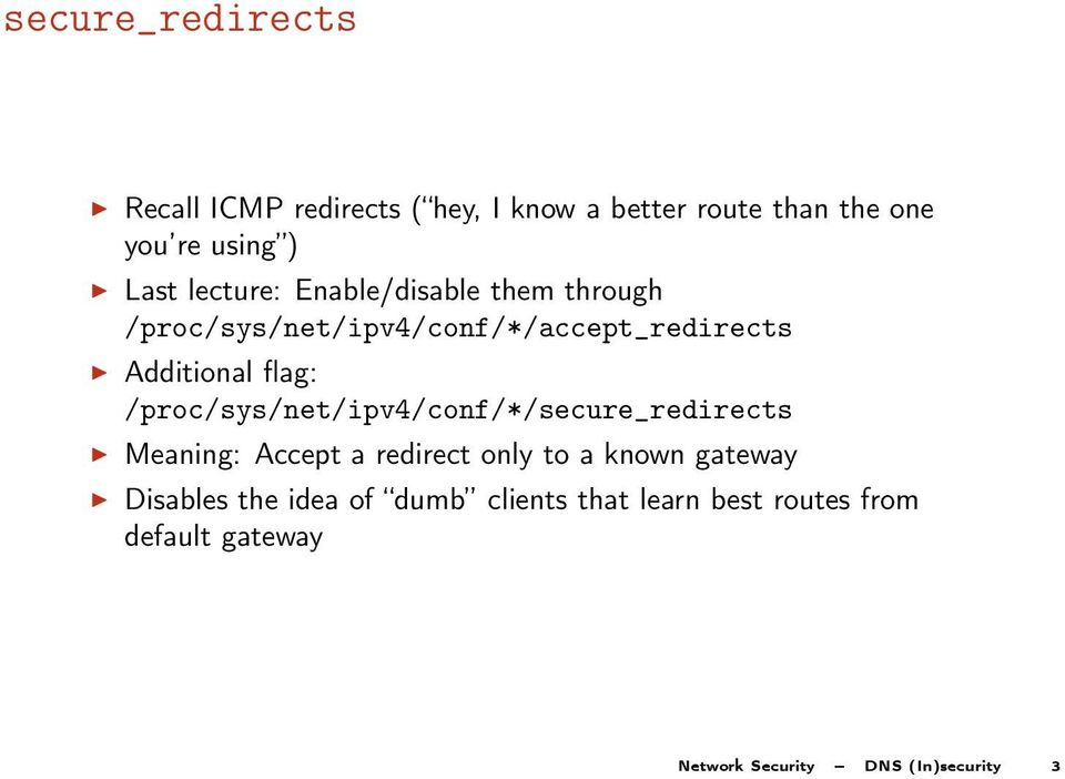 /proc/sys/net/ipv4/conf/*/secure_redirects Meaning: Accept a redirect only to a known gateway