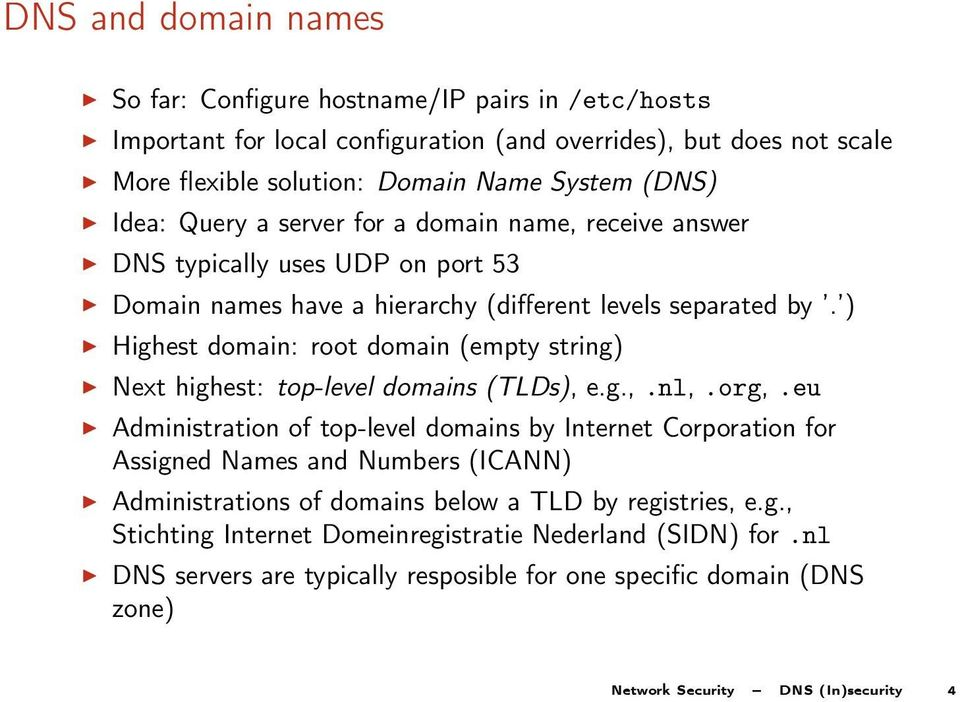 ) Highest domain: root domain (empty string) Next highest: top-level domains (TLDs), e.g.,.nl,.org,.