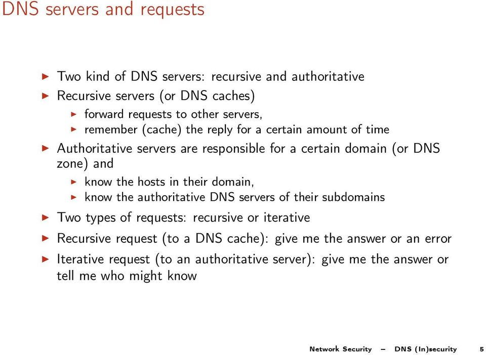 their domain, know the authoritative DNS servers of their subdomains Two types of requests: recursive or iterative Recursive request (to a DNS cache):