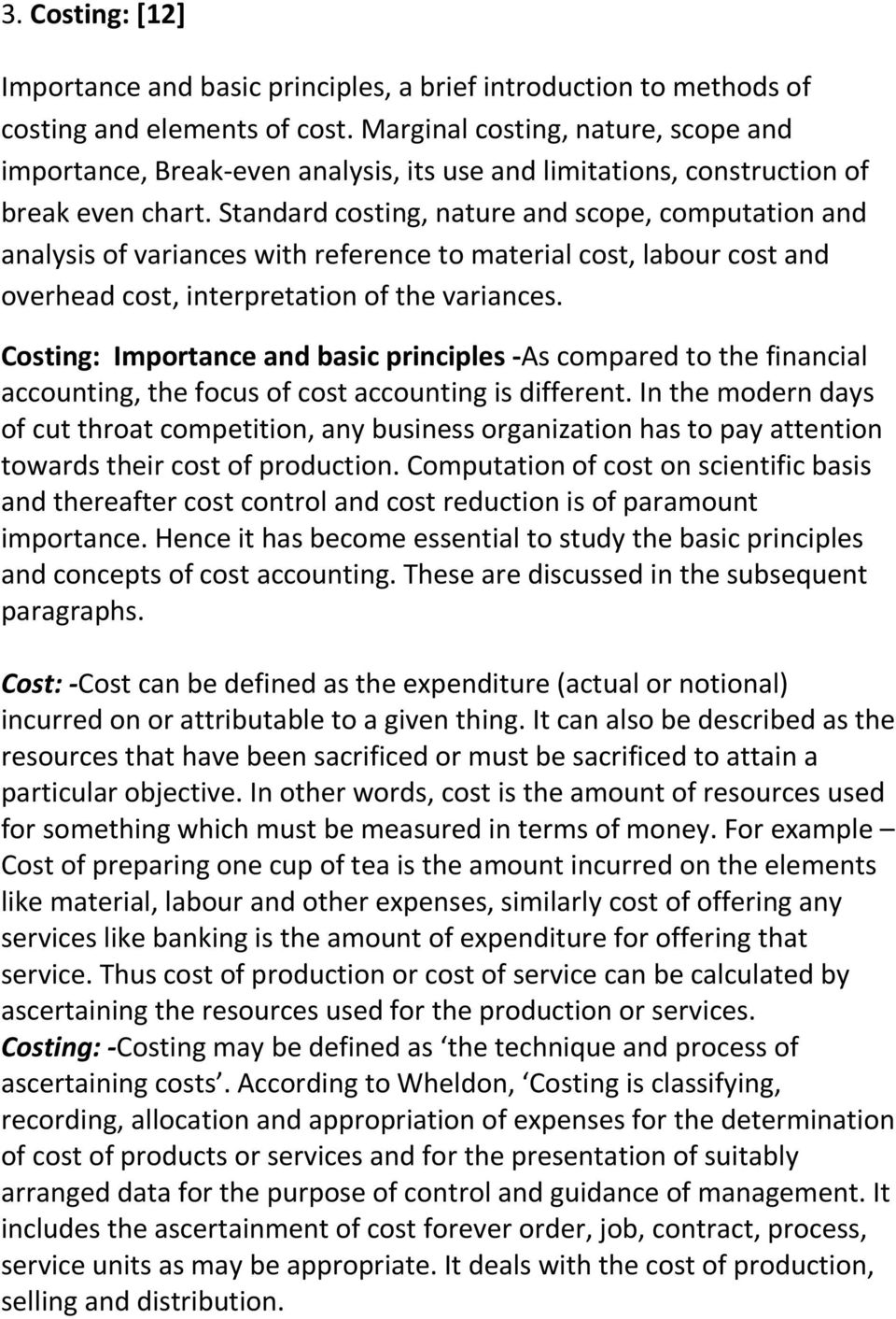 Standard costing, nature and scope, computation and analysis of variances with reference to material cost, labour cost and overhead cost, interpretation of the variances.