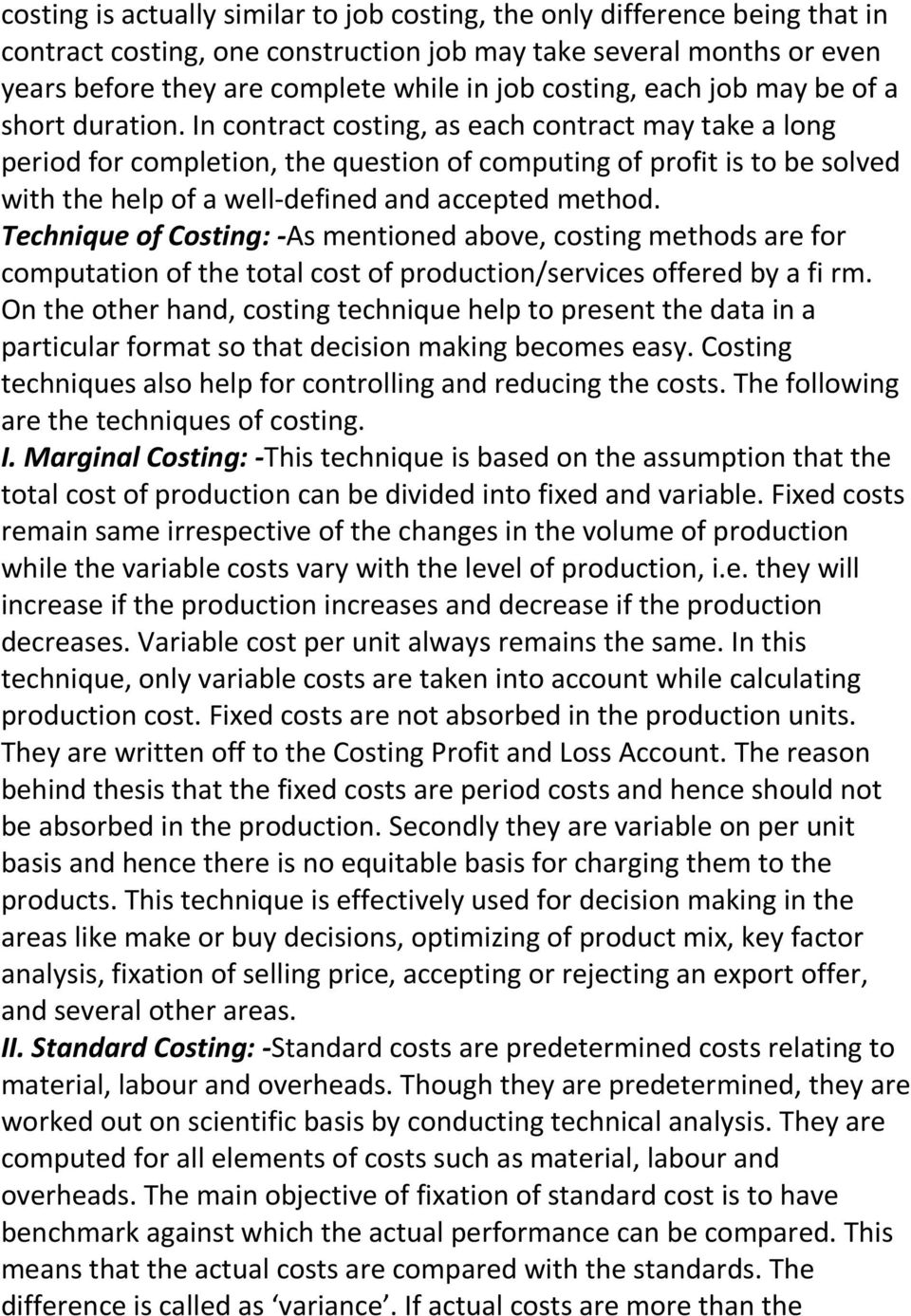 In contract costing, as each contract may take a long period for completion, the question of computing of profit is to be solved with the help of a well-defined and accepted method.
