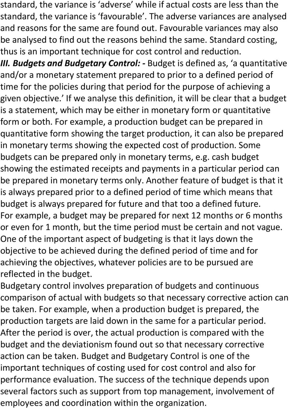 Budgets and Budgetary Control: - Budget is defined as, a quantitative and/or a monetary statement prepared to prior to a defined period of time for the policies during that period for the purpose of