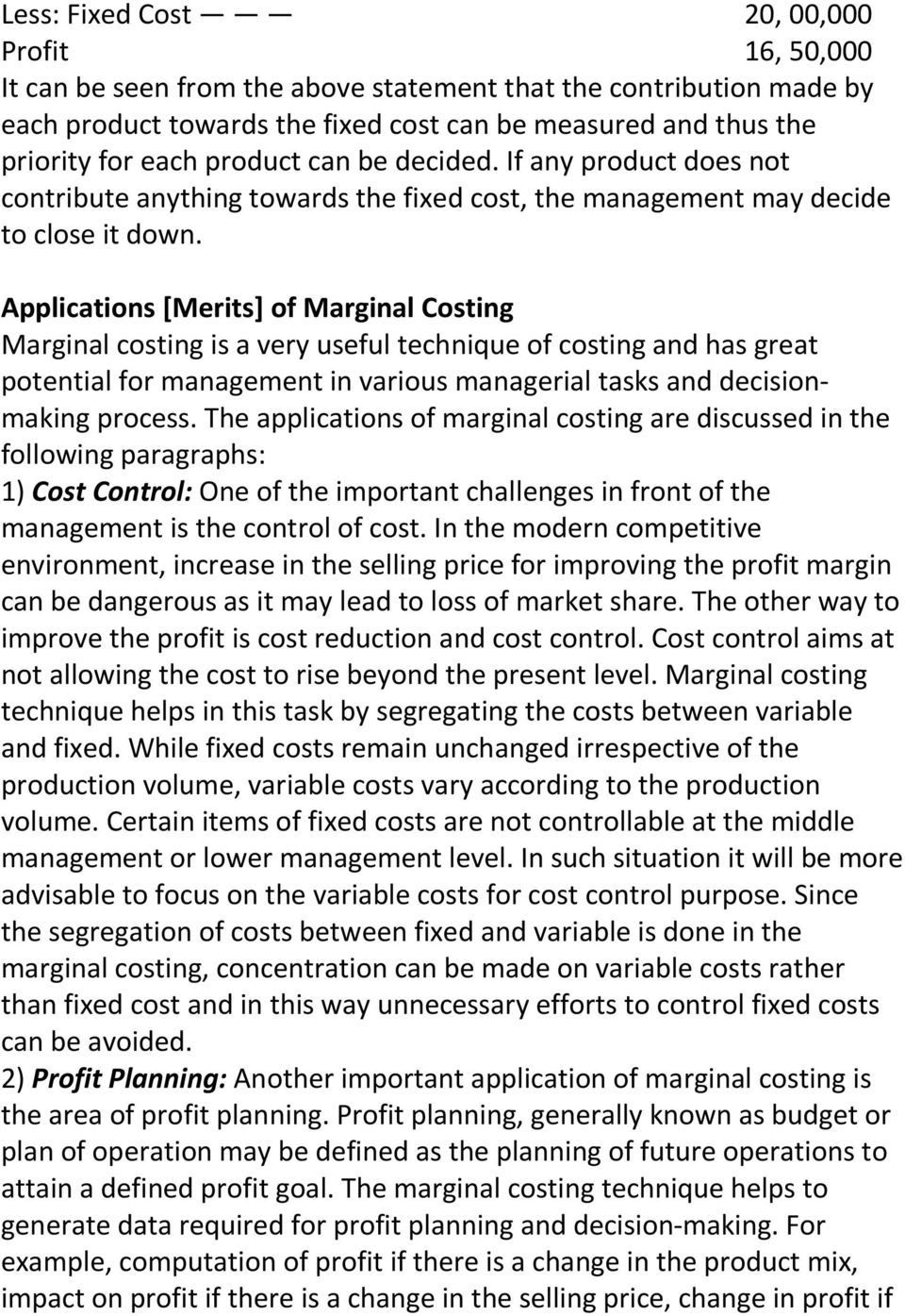 Applications [Merits] of Marginal Costing Marginal costing is a very useful technique of costing and has great potential for management in various managerial tasks and decisionmaking process.