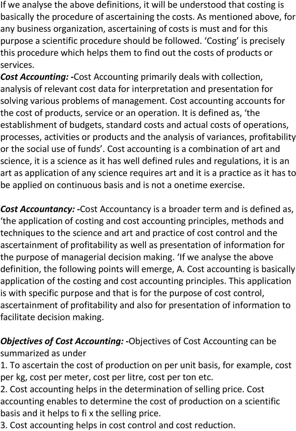 Costing is precisely this procedure which helps them to find out the costs of products or services.