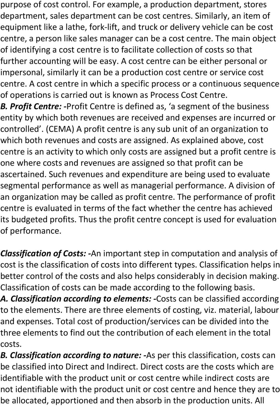 The main object of identifying a cost centre is to facilitate collection of costs so that further accounting will be easy.