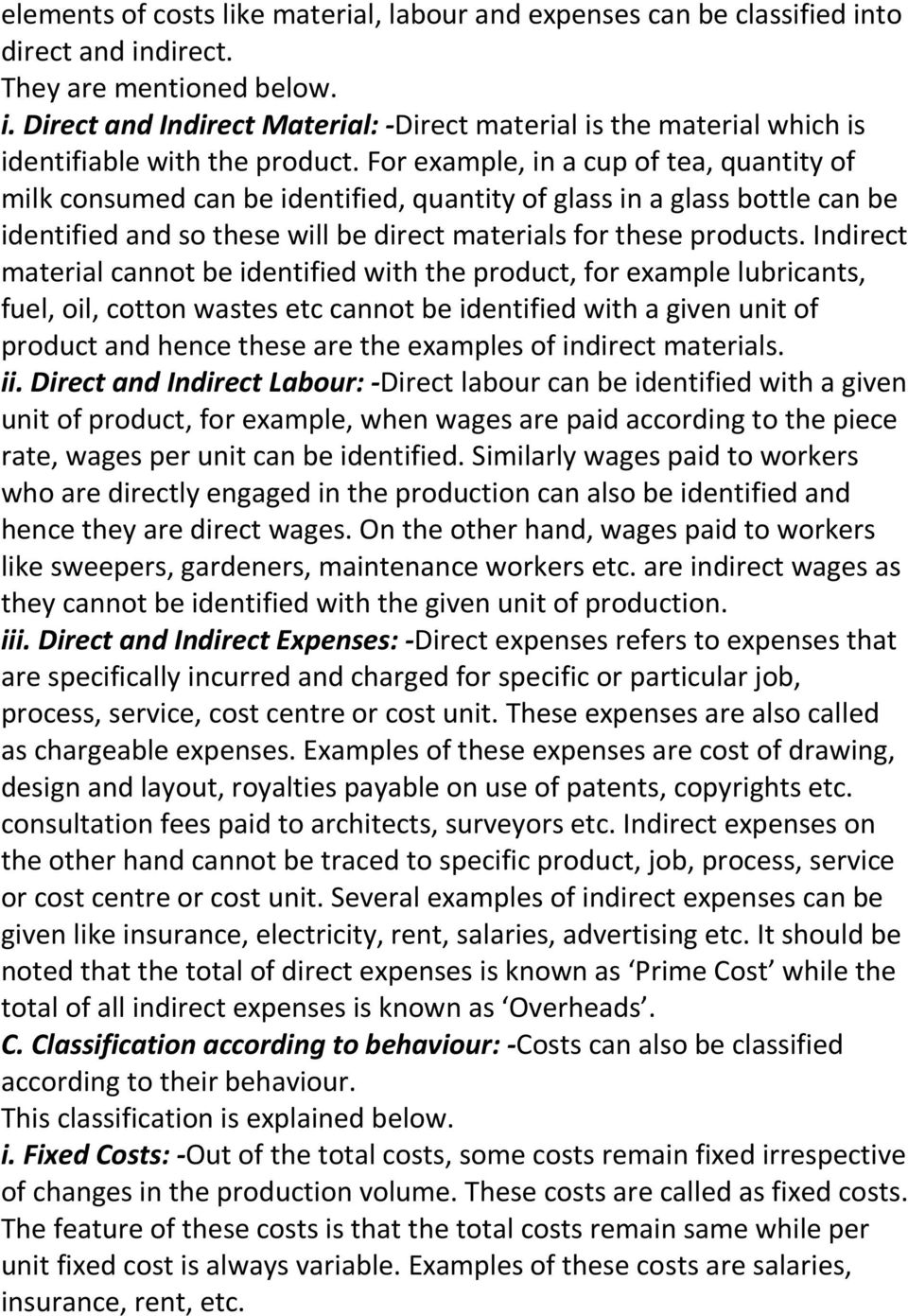 Indirect material cannot be identified with the product, for example lubricants, fuel, oil, cotton wastes etc cannot be identified with a given unit of product and hence these are the examples of
