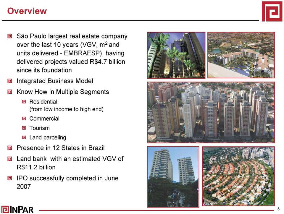 7 billion since its foundation Integrated Business Model Know How in Multiple Segments Residential (from low
