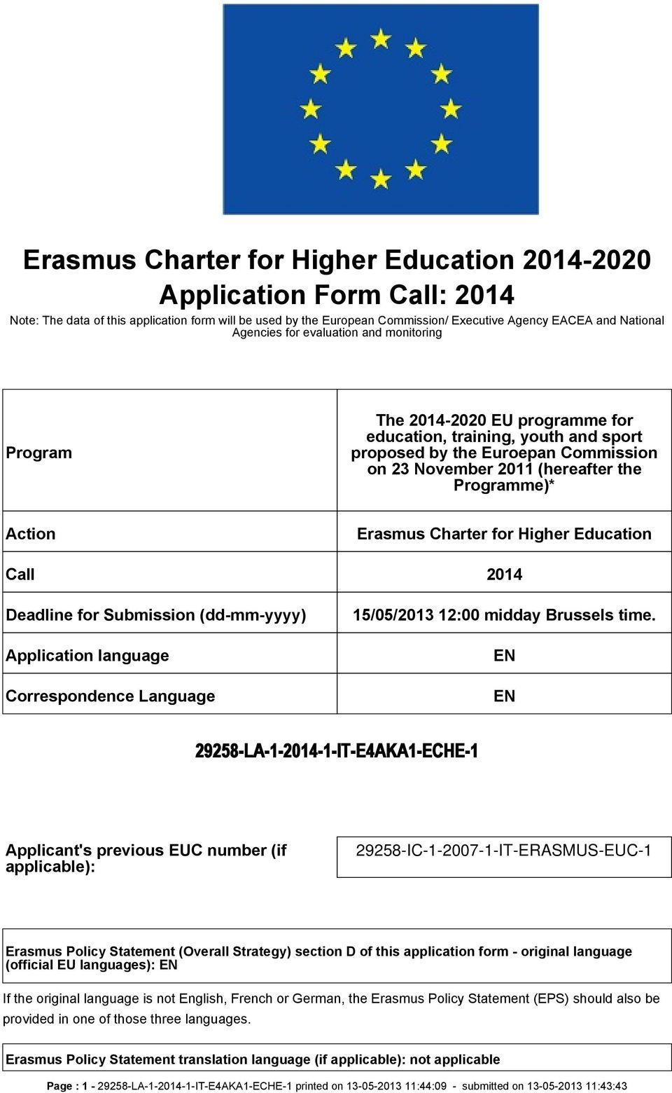 Action Erasmus Charter for Higher Education Call 2014 Deadline for Submission (dd-mm-yyyy) Application language Correspondence Language 15/05/2013 12:00 midday Brussels time.