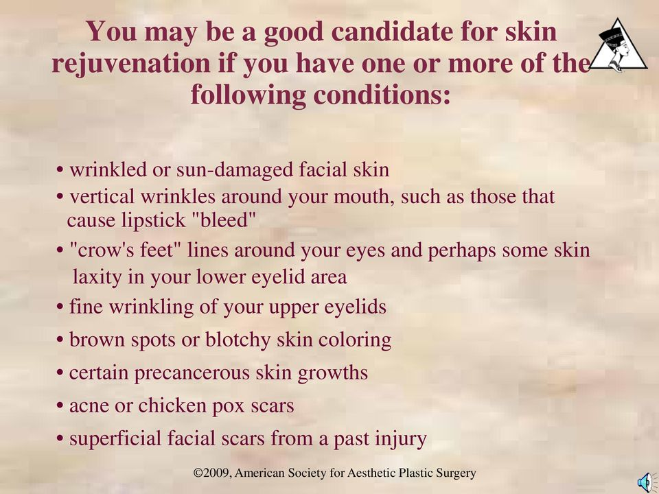 lines around your eyes and perhaps some skin laxity in your lower eyelid area fine wrinkling of your upper eyelids brown