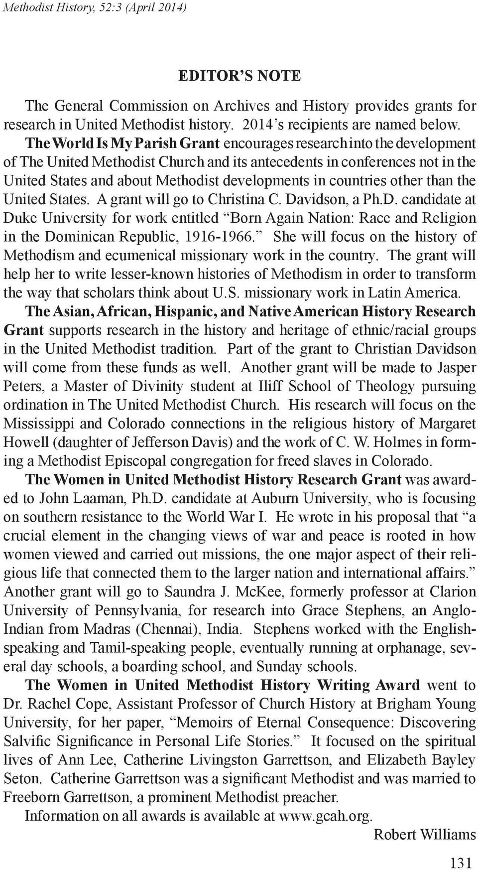 countries other than the United States. A grant will go to Christina C. Davidson, a Ph.D. candidate at Duke University for work entitled Born Again Nation: Race and Religion in the Dominican Republic, 1916-1966.