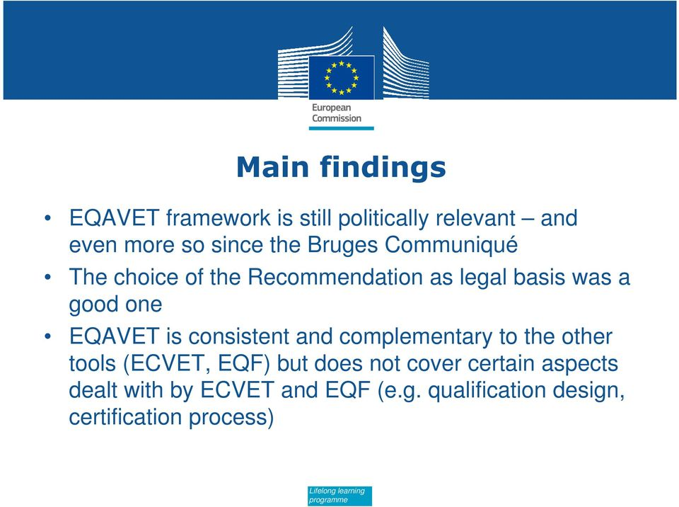 and complementary to the other tools (ECVET, EQF) but does not cover certain aspects dealt with