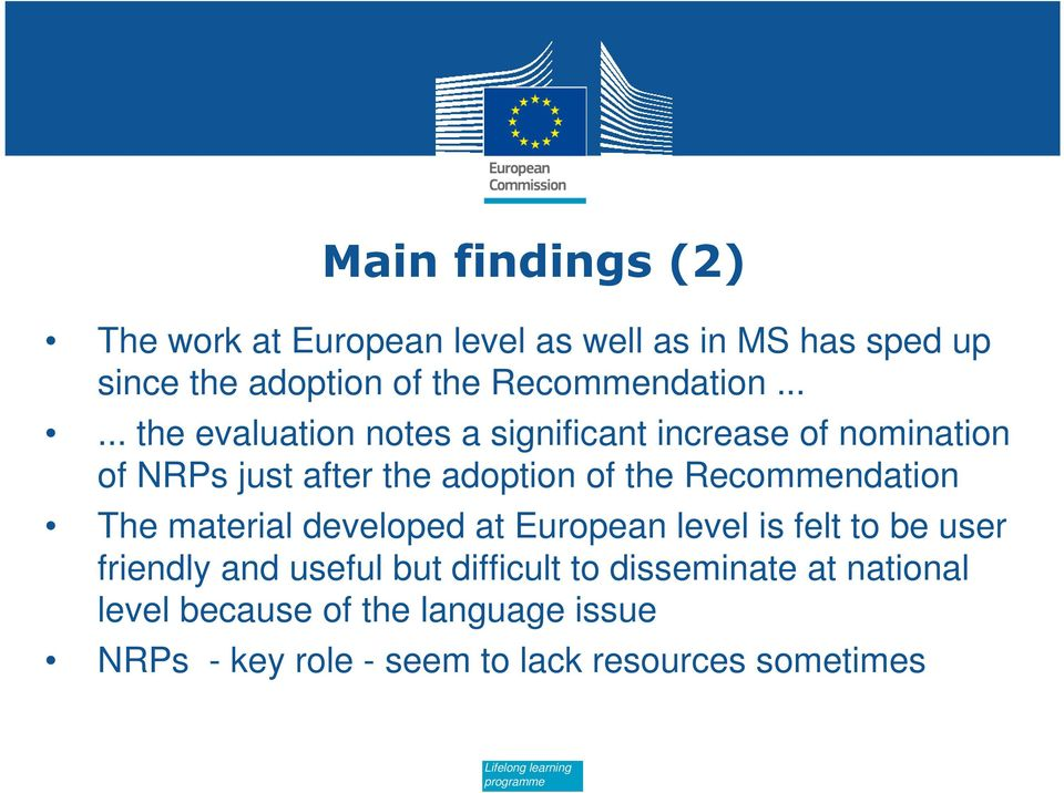 Recommendation The material developed at European level is felt to be user friendly and useful but difficult to