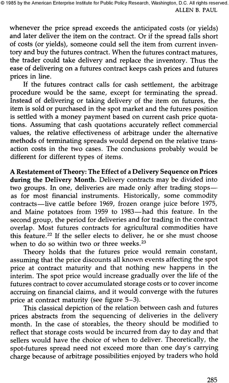 When the futures contract matures, the trader could take delivery and replace the inventory. Thus the ease of delivering on a futures contract keeps cash prices and futures prices in line.