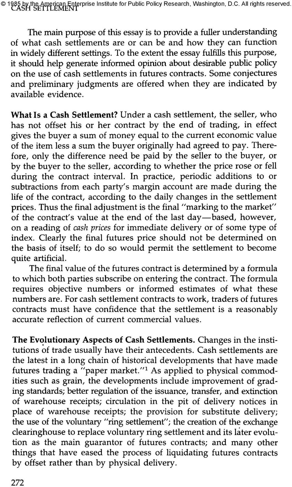 Some conjectures and preliminary judgments are offered when they are indicated by available evidence. What Is a Cash Settlement?