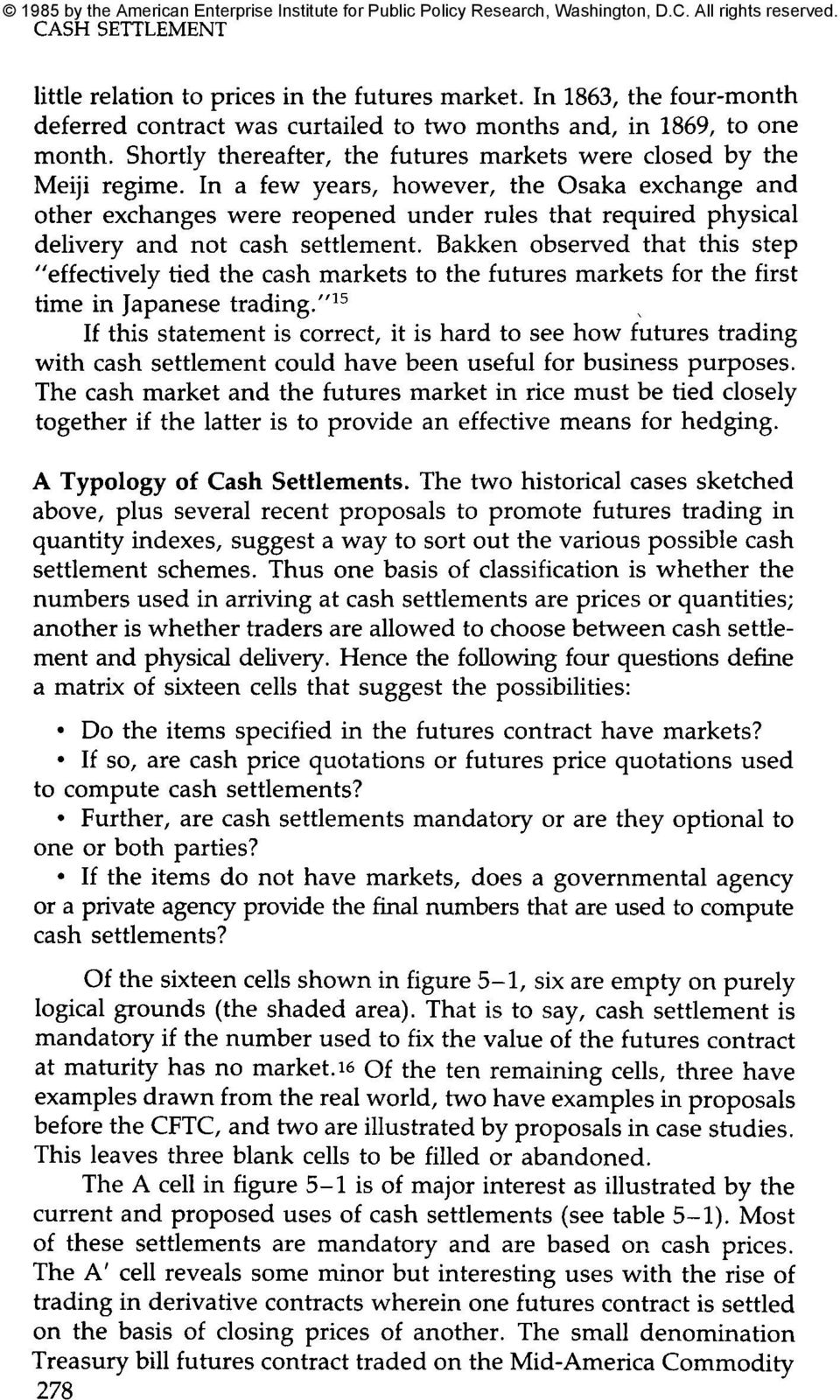 In a few years, however, the Osaka exchange and other exchanges were reopened under rules that required physical delivery and not cash settlement.